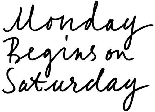 Monday Begins on Saturday